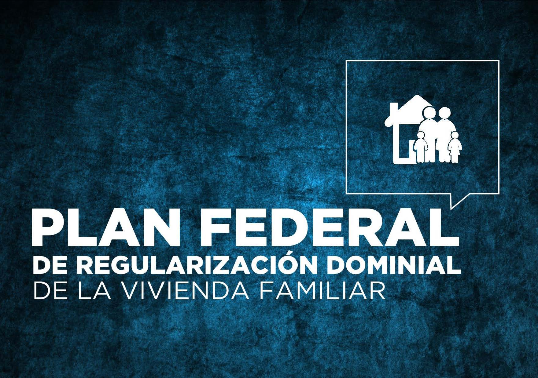 Presentamos el Plan Federal de Regularización Dominial de la Vivienda Familiar